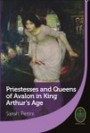 Priestesses and Queens of Avalon in King Arthur's age - Sarah Perini